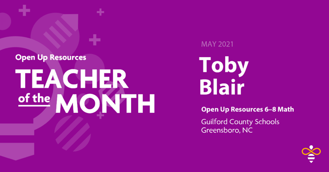 Toby Blair: Open Up Resources 6–8 Math Teacher of the Month for May 2021