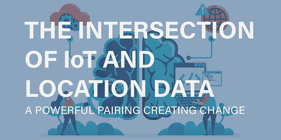 The Intersection of IoT and Location-based Technology – a Powerful Pairing