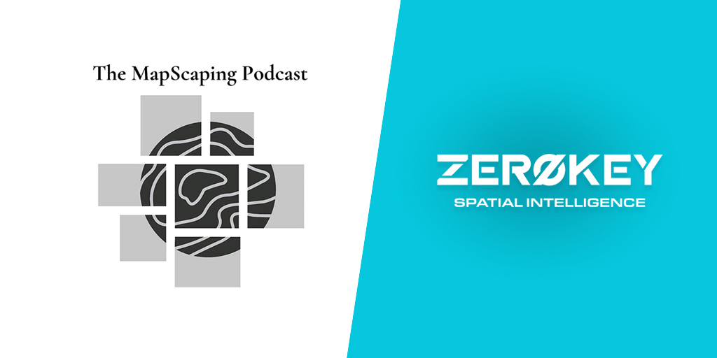 [GUEST BLOG] MAPSCAPING PODCAST FEATURES ZEROKEY'S HYPER-ACCURATE POSITIONING TECHNOLOGY