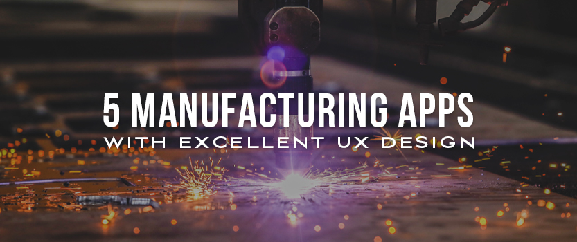"""Plasma cutter cutting metal with sparks flying and overlaid text that reads, """"5 Manufacturing Apps with Excellent UX Design"""""""