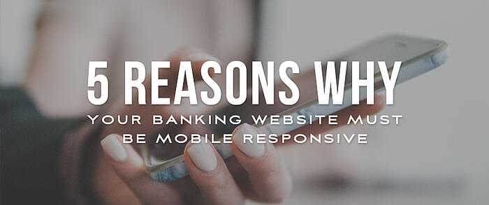 "Hand holding a smartphone with overlaid text that reads, ""5 Reasons Why Your Banking Website Must Be Mobile Responsive"""