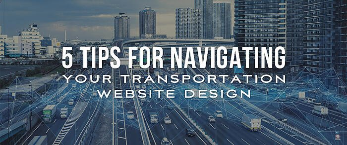 "Tech-y looking busy highway system in a large city with overlaid text that reads, ""5 Tips for Navigating Your Transportation Website Design"""