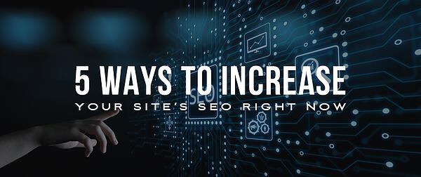 5 Ways to Increase Your Site's SEO Right Now