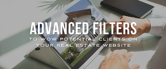 "Person using a tablet with a photo of a house on the screen and overlaid text that reads, ""Advanced Filters to Wow Potential Clients on Your Real Estate Website"""