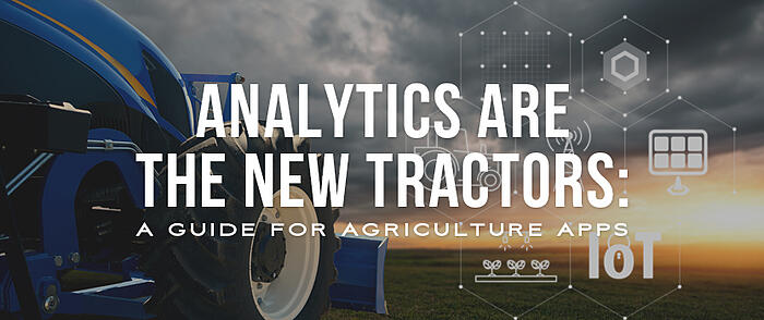 """A tractor and cloudy sunset and floating digital icons with overlaid text that reads, """"Analytics Are the New Tractors: A Guide for Agriculture Apps"""""""