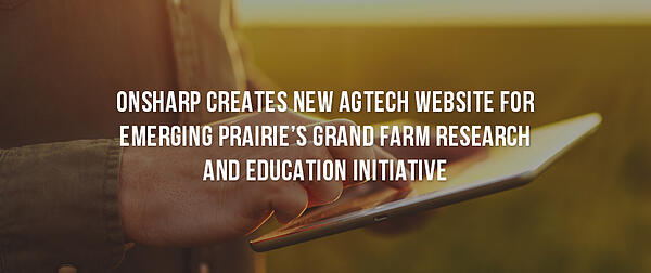 Onsharp Creates New AgTech Website for Emerging Prairie's Grand Farm Research and Education Initiative