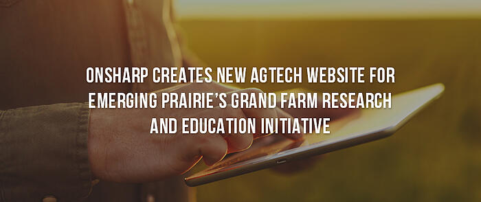 """Person using a tablet with a field and sunset behind them and overlaid text that reads, """"Onsharp Creates New AgTech Website for Emerging Prairie's Grand Farm Research and Education Initiative"""""""