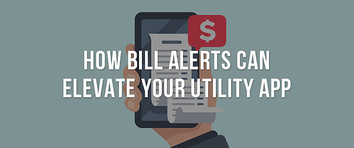 """Illustration of a hand holding a smartphone with a paper bill and dollar sign notification bubble popping off the screen and overlaid text that reads, """"How Bill Alerts Can Elevate Your Utility App"""""""