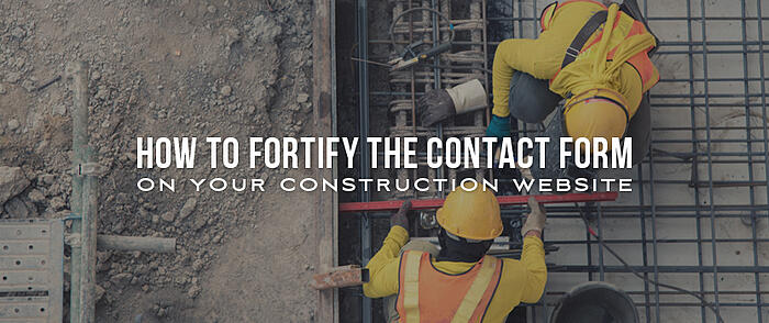 """Two construction workers working with rebar and overlaid text that reads, """"How to Fortify the Contact Form on Your Construction Website"""""""