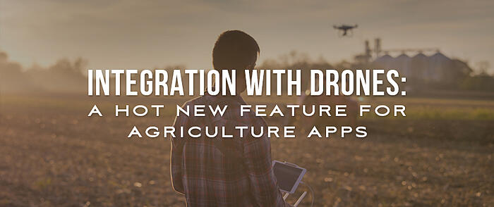 """Person flying a drone in a field with a tractor in the background and overlaid text that reads, """"Integration with Drones: A Hot New Feature for Agriculture Apps"""""""