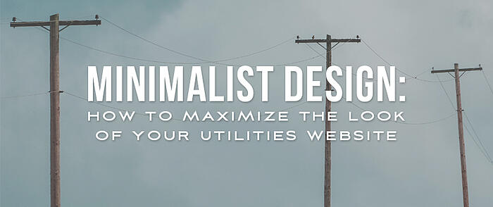 "Power lines with overlaid text that reads, ""Minimalist Design: How to Maximize the Look of Your Utilities Website"""