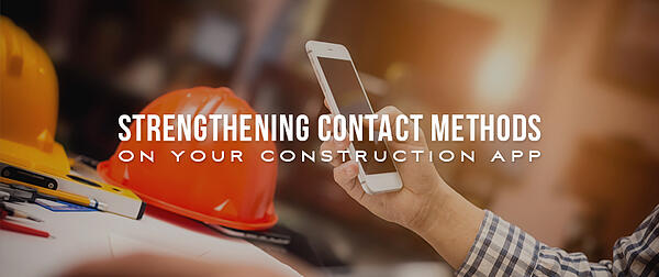 Strengthening Contact Methods on Your Construction App