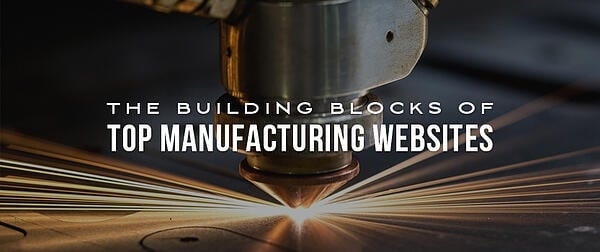 The Building Blocks of Top Manufacturing Websites