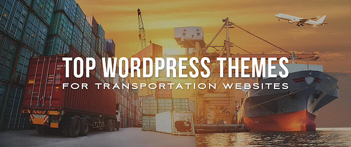 "Semi truck,  shipping containers, and a large ship at a docking station with overlaid text that reads, ""Top WordPress Themes for Transportation Websites"""