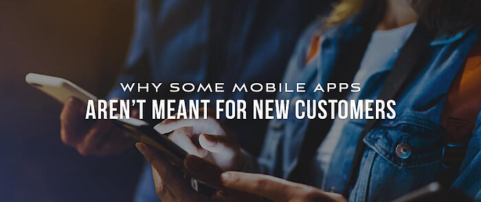 """People holding smartphones with overlaid text that reads, """"Why Some Mobile Apps Aren't Meant for New Customers"""""""