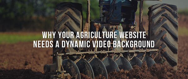 Why Your Agriculture Website Needs a Dynamic Video Background