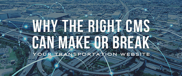 Why the Right CMS Can Make or Break Your Transportation Website