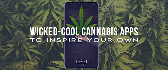 """Cannabis plants behind a smartphone mockup with a cannabis leaf app and overlaid text that reads, """"Wicked-Cool Cannabis Apps to Inspire Your Own"""""""