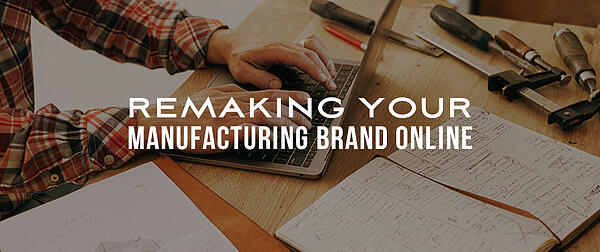 Remaking Your Manufacturing Brand Online