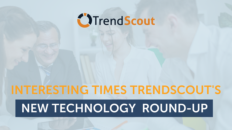 Interesting times - TrendScout's New Technology Round-up
