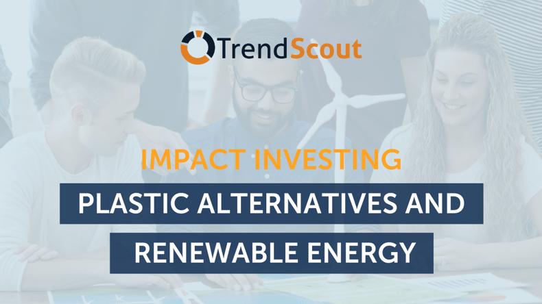 Impact Investing - Plastic Alternatives and Renewable Energy