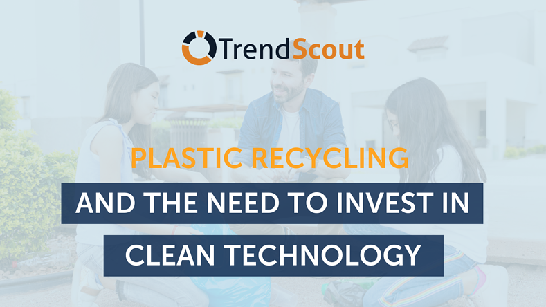 Plastic Recycling and the need to invest in Clean Technology