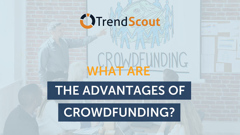 What are the advantages of Crowdfunding?