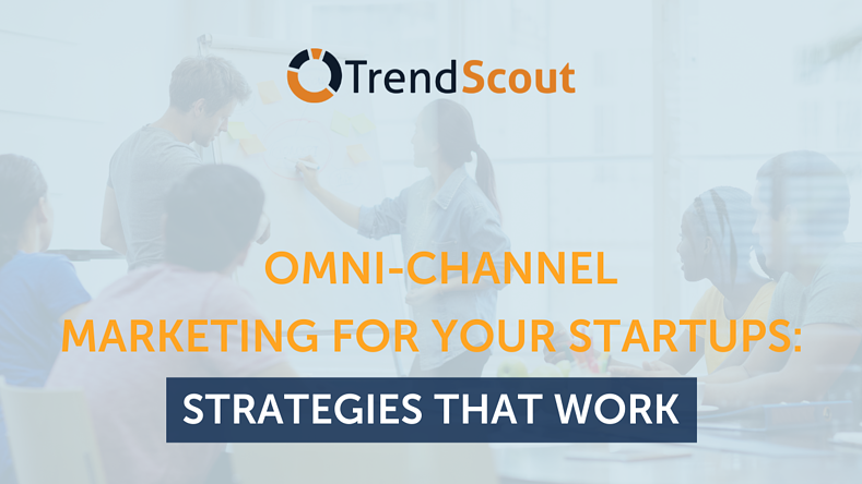 Omnichannel Marketing For Your Startups: Strategies That Work