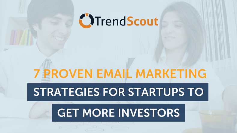 7 Proven Email Marketing Strategies For Startups To Get More Investors