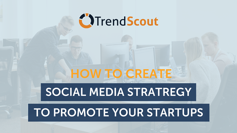 How to a Create Social Media Strategy to Promote Your Startup
