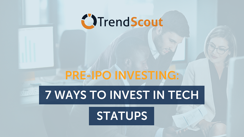 Pre-IPO Investing: 7 Ways to Invest in Tech Startups