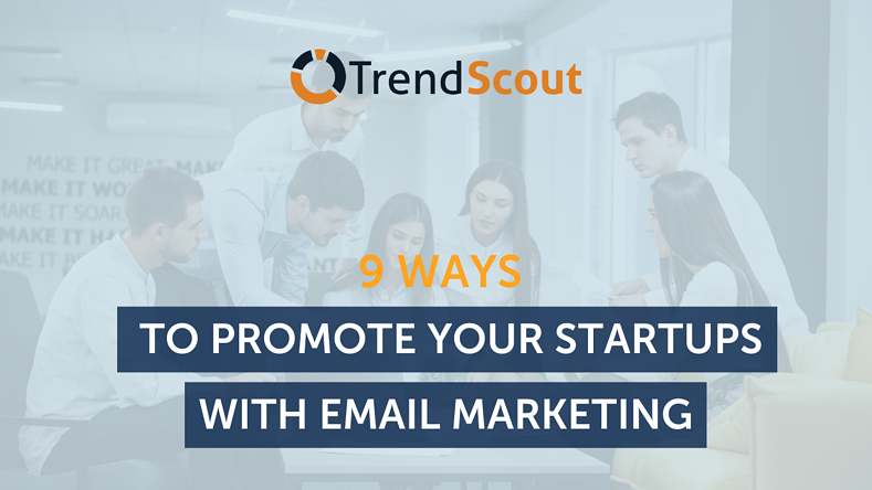 9 Essential Ways To Promote Your Startups With Email Marketing