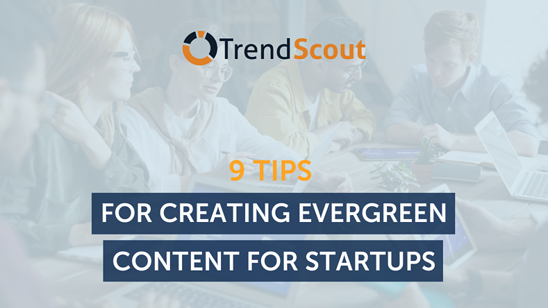 9 Tips for Creating Evergreen Content For Your Startups