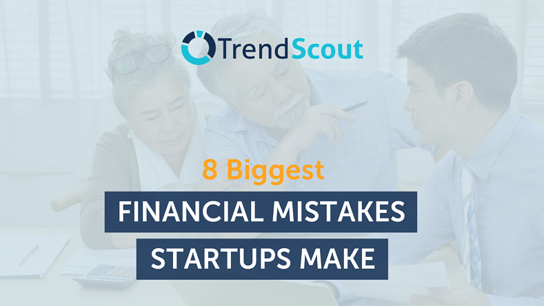 8 Biggest Financial Mistakes Startups Make