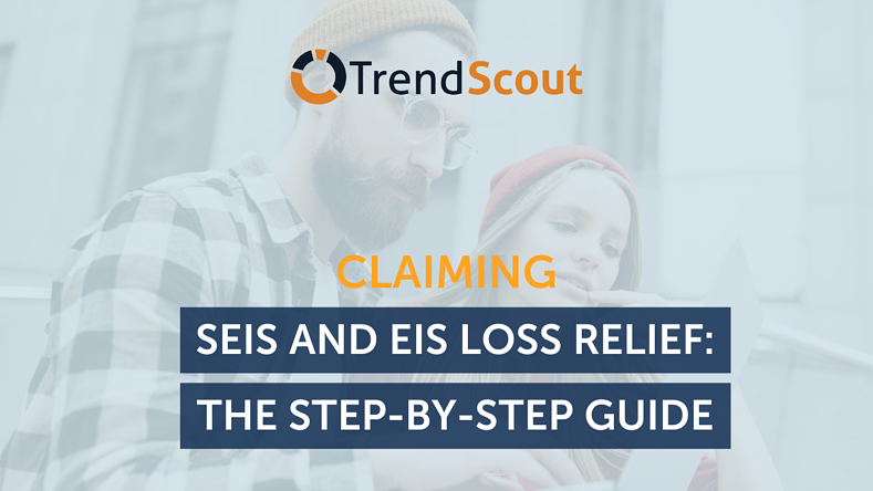 Claiming SEIS And EIS Loss Relief: The Step-by-Step Guide