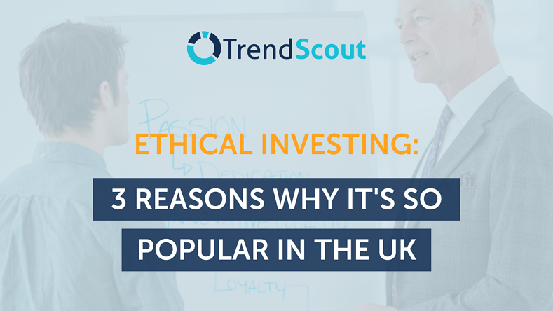 Ethical Investing: 3 Reasons Why It's So Popular in the UK