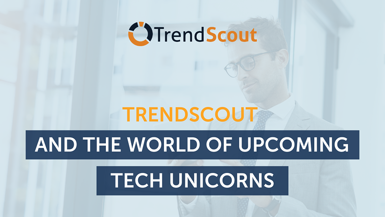 TrendScout and the World of Upcoming Tech Unicorns