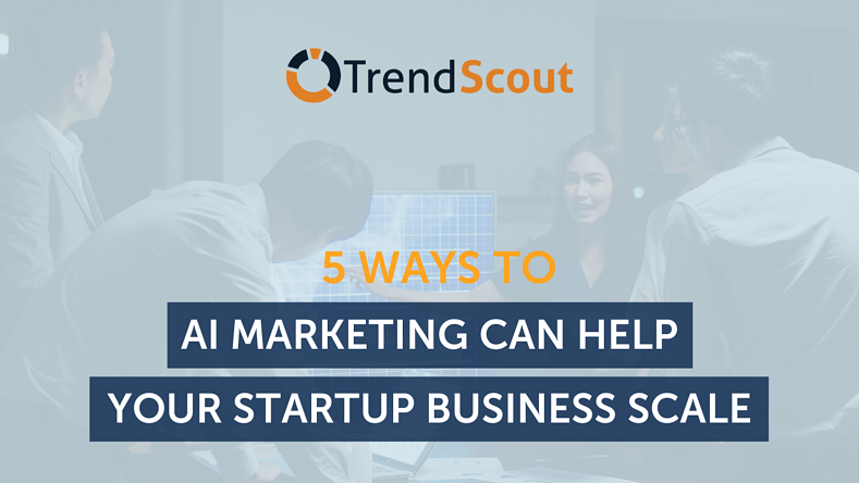 5 Ways AI Marketing Can Help Your Startups Business Scale