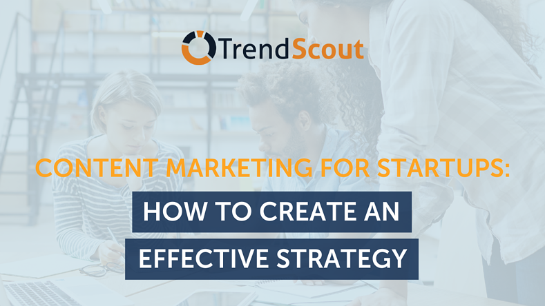 Content Marketing for Startups: How to Create an Effective Strategy