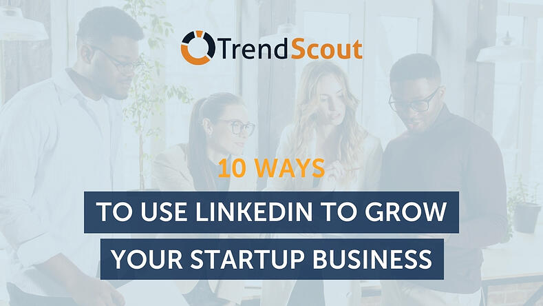 10 Ways to Use LinkedIn to Grow Your Startup Business