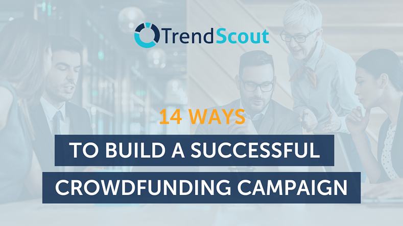14 Ways to Build a Successful Crowdfunding Campaign