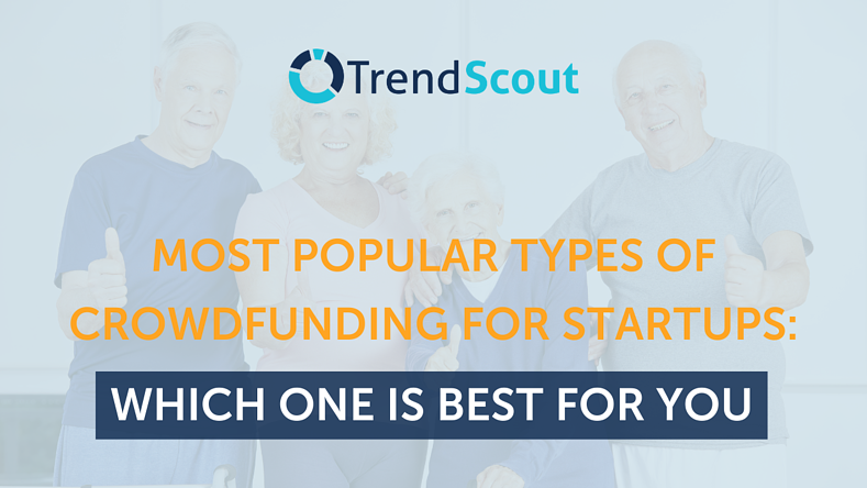 Most Popular Types of Crowdfunding For Startups: Which One Is Best For You