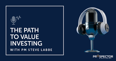 The Path to Value Investing with Prospector Partners PM Steve Labbe