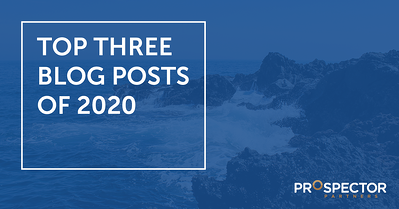 Prospector Partners highlights their top 3 blog posts of 2020.