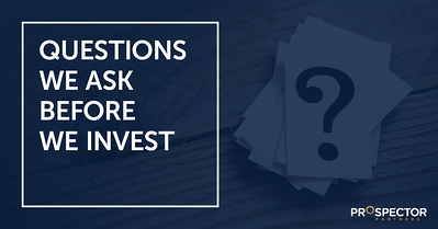 Questions We Ask Before We Invest