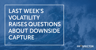 Last Week's Volatility Raises Questions About Downside Capture