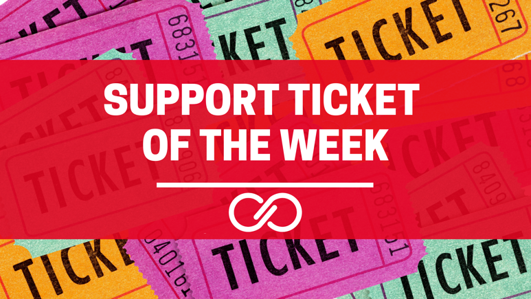 Support Ticket of the Week 29 October