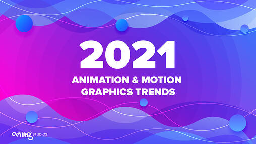 2021 Animation & Motion Graphics Trends