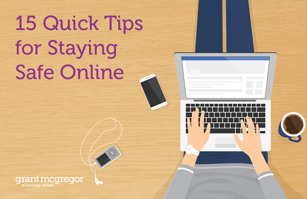 15 Quick Tips for Staying Safe Online
