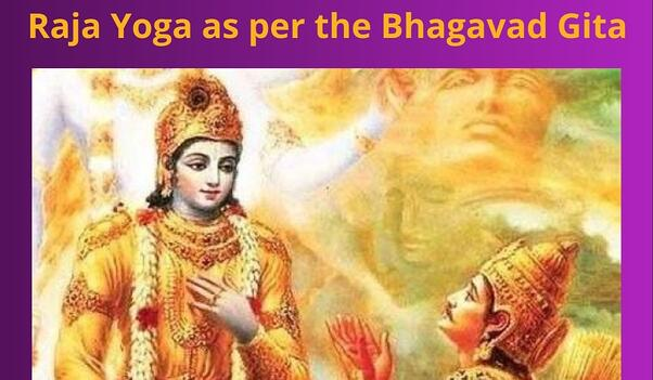 Raja Yoga as per the Bhagavad Gita - January 9, 2021